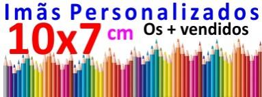 Imãs Personalizado tamanho 10x7 cm. Os mais vendidos.